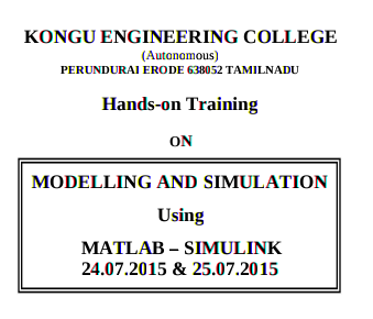 Hands on Training On Modelling And Simulation Using MATLAB  SIMULINK, Kongu Engineering College, July 24- 25 2015, Erode, Tamil Nadu