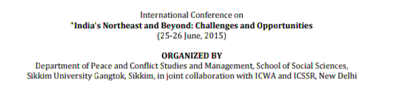 International Conference on Indias Northeast and Beyond Challenges and Opportunities, Sikkim University, June 25-26 2015, Gangtok, Sikkim