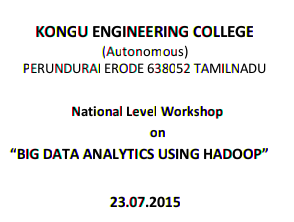 National Level Workshop on Big Data Analytics Using Hadoop, Kongu Engineering College, July 23 2015, Erode, Tamil Nadu