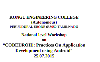 National level Workshop on Codedroid Practices On Application Development Using Android, Kongu Engineering College, July 25 2015, Erode, Tamil Nadu