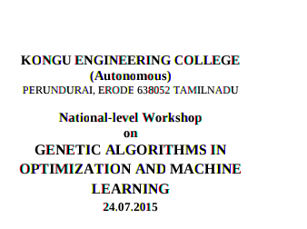 National level Workshop on Genetic Algorithms In Optimization And Machine Learning, Kongu Engineering College, July 24 2015, Erode, Tamil Nadu