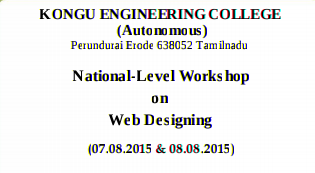 National Level Workshop on Web Designing, Kongu Engineering College, August 7-8 2015, Erode, Tamil Nadu