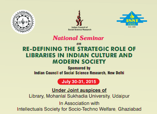 National Seminar on Redefining the Strategic Role of Libraries In Indian Culture And Modern Society, Mohanlal Sukhadia University, July 30-31 2015, Udaipur, Rajasthan