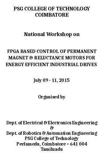 National Workshop On Fpga Based Control of Permanent Magnet And Reluctance Motors for Energy Efficient Industrial Drives, PSG College of Technology, July 9-11 2015, Coimbatore, Tamil Nadu
