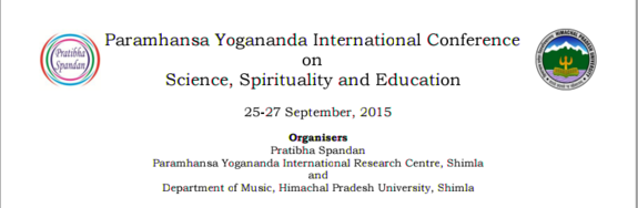 Paramhansa Yogananda International Conference on Science Spirituality and Education, Himachal Pradesh University, September 25-27 2015, Shimla, Himachal Pradesh