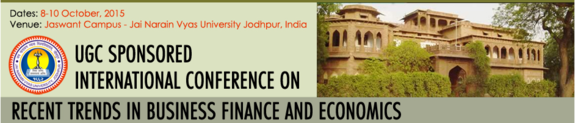 International Conference on Business Finance and Economics, Jai Narain Vyas University, October 8-10 2015, Jodhpur, Rajasthan