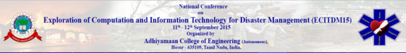 National Conference on Exploration of Computation and Information Technology for Disaster Management 15, Adhiyamaan College of Engineering, September 11-12 2015, Krishnagiri, Tamil Nadu