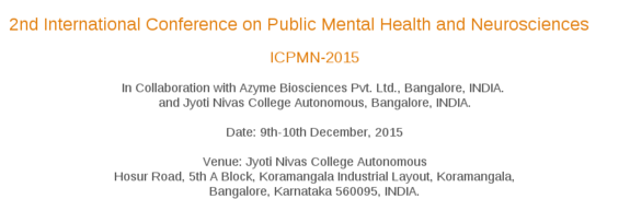 International Conference on Public Mental Health And Neurosciences, Jyoti Nivas College Autonomous, December 9-10 2015, Banglore, Karnataka