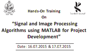 Hands On Training On Signal and Image Processing Algorithms using MATLAB for Project Development, kongu engineering college, Kongu Engineering College, July 16- 17 2015, Erode, Tamil Nadu