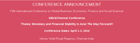 Fifth International Conference on Global Business Economics Finance and Social Sciences, SDM Institute for Management Development,  April 1-3 2016, Chennai, Tamil Nadu