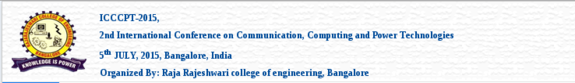 2nd International Conference on Communication Computing and Power Technologies  2015, Raja Rajeshwari college of engineering, July 5 2015, Banglore, Karnataka
