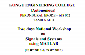 Two days National Workshop on Signals and Systems using MATLAB, Kongu Engineering College, July 23-24 2015, Erode, Tamil Nadu