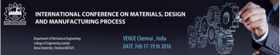 International Conference On Advances In Materials, Design And Manufacturing Processes, College of Engineering, February 17-19 2016, Chennai, Tamil Nadu