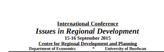 International Conference Issues in Regional Development, University of Burdwan, September 15-16 2015, Bardhaman, West Bengal