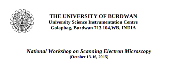 National Workshop on Scanning Electron Microscopy, University of Burdwan, October 13-16 2015, Bardhaman, West bengal