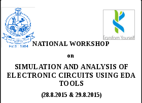National Workshop On Simulation And Analysis Of Electronic Circuits Using EDA Tools, Kongu Engineering College, August 28-29 2015, Erode, Tamil Nadu
