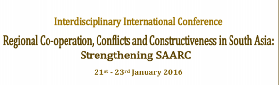 Interdisciplinary International Conference Regional Co-Operation Conflicts And Constructiveness In South Asia, Parvatibai Chowgule College of Arts And Science, January 21-23 2016, Margao, Goa