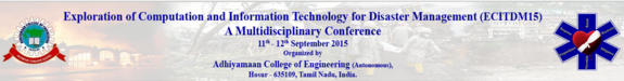 Exploration of Computation and Information Technology for Disaster Management 2015,  Adhiyamaan College of Education, September 11-12 2015, Hosur,Tamil Nadu