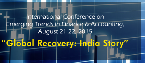 International Conference On Emerging Trends In Finance And Accounting 2015, Shri Dharmasthala Manjunatheshwara Institute for Management Development, August 21-22 2015, Mysore, Karnataka