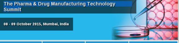 The Pharma And Drug Manufacturing Technology Summit, Fleming Gulf, October 8-9 2015, Mumbai, Maharashtra