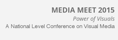Media Meet 2015 Power of Visuals, Christ University,  August 12-14 2015, Banglore, Karanataka