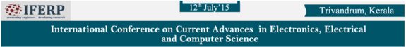 International Conference on Current advances in Electronics Electrical and Computer Science 15, IFERP, July 12 2015, Trivandrum, Kerala