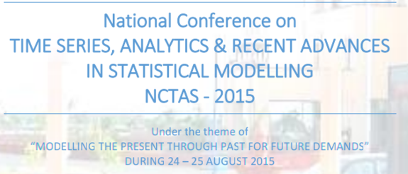 National Conference on Time Series, Analytics And Recent Advances In Statistical Modelling 2015, Central University of Rajasthan, August 24-25 2015, Ajmer, Rajasthan