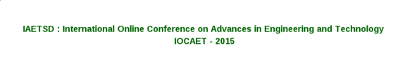 International Online Conference on Advances in Engineering and Technology 2015, IAETSD, July 18-19 2015, Chennai, Tamil Nadu