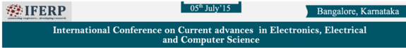 International Conference on Current advances in Electronics Electrical and Computer Science 15,  IFERP India, July 5 2015, Banglore, Karnataka