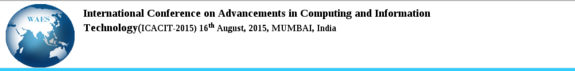 International Conference on Advancements in Computing and Information Technology 2015, World Association of Engineers and Scientists, August 16 2015, Mumbai, Maharashtra