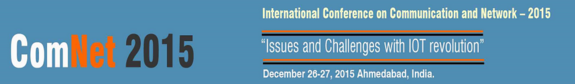 International Conference On Communication And Networks 2015, Computer Society of India, December 26 -27 2015, Ahmedabad, Gujarat