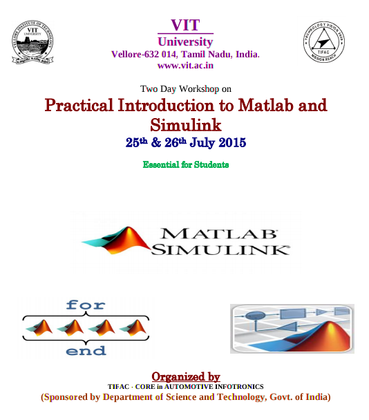 Two Day Workshop on Practical Introduction to Matlab and Simulink, VIT University, July 25-26 2015, Vellore, Tamil Nadu