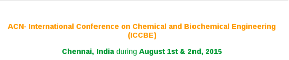 International Conference on Chemical and Biochemical Engineering , ACN, August 1-2 2015, Chennai, Tamil Nadu