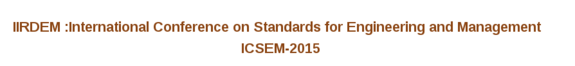 International Conference on Standards for Engineering and Management 2015, IIRDEM, August 29-30 2015, Ahmedabad, Gujarat