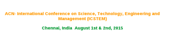 International Conference on Science Technology Engineering and Management , ACN Network, August  1-2 2015, Chennai, Tamil Nadu