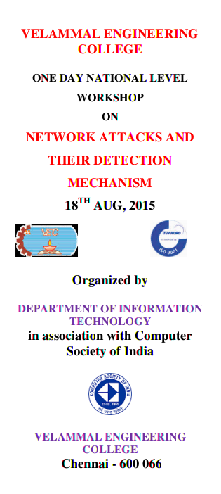 Workshop On Network Attacks And Their Detection Mechanism, Velammal Engineering College, August 18 2015,Chennai, Tamil Nadu