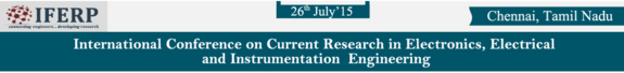 International Conference on Current Research in Electronics Electrical and Instrumentation Engineering 2015, IFERP, July 26 2015, Chennai, Tamil Nadu