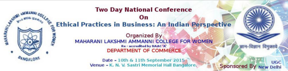 Ethical Practices in Business An Indian Perspective - EPB2015, Maharani Lakshmi Ammanni College For Women, September 10-11 2015, Banglore, Karnataka