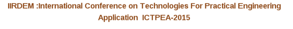 International Conference on Technologies For Practical Engineering Applications 2015, IIRDEM, August 15-16 2015, Chennai, Tamil Nadu