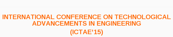 International Conference on Technological Advancements in Engineering, IISRT, September 8 2015, Chennai, Tamil Nadu