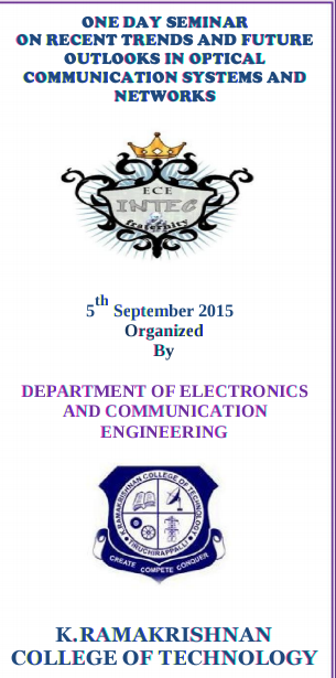 One Day Seminar On Recent Trends And Future Outlooks In Optical Communication Systems And Networks, K Ramakrishnan College of Technology, September 5 2015, Tiruchirapalli, Tamil Nadu