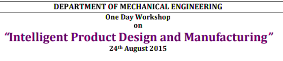 One Day Workshop on Intelligent Product Design and Manufacturing, Karpagam College of Enggineering, August 24 2015, Coimbatore, Tamil Nadu