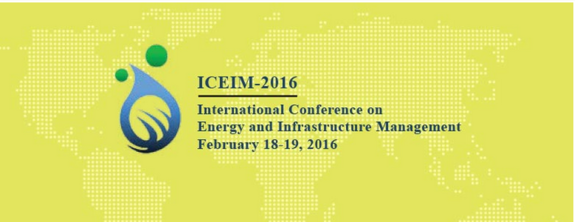 5th International Conference on Energy and Infrastructure Management 2016, School of Petroleum Management, February 18-19 2016, Gandhi Nagar, Gujarat