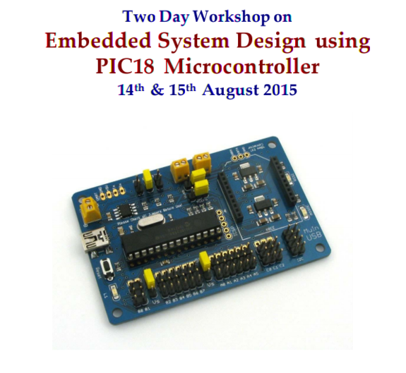 Two Day Workshop on Embedded System Design using PIC18 Microcontroller, VIT University, August 14-15 2015, Vellore, Tamil Nadu