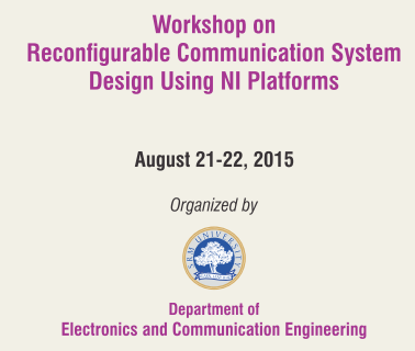 Workshop on Re-configurable Communication System Design Using NI Platforms, SRM University, August 21-22 2015, Chennai, Tamil Nadu