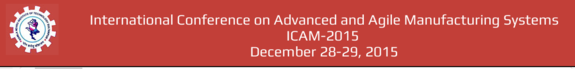 International Conference On Advanced And Agile Manufacturing Systems 2015, Kamla Nehru Institute of Technology, December 28-29 2015, Sultanpur, Uttar Pradesh