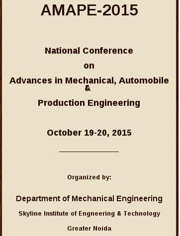 National Conference on Advances in Mechanical Automobile And Production Engineering 2015, Skyline Institute of Engineering & Technology, October 19-20 2015, Greater Noida, Uttar Pradesh