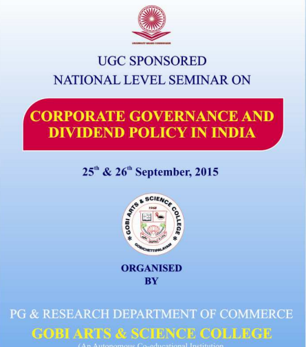 National Level Seminar On Corporate Governance and Dividend Policy in India, Gobi Arts And Science College, September 25-26 2015, Erode, Tamil Nadu
