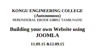 National Level Workshop on Build Your Own Website using Joomla, Kongu Engineering College, September 11-12 2015, Erode, Tamil Nadu