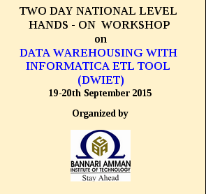 Two Day National Level Hands On Workshop On Data Warehousing With Informatica ETL Tool 2015, Bannari Amman institute of Technology, September 19-20 2015, Erode, Tamil Nadu